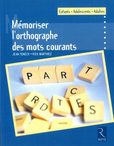 Mémoriser l'orthographe des mots courants par Jean Fenech