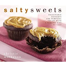 Salty Sweets: Delectable Desserts and Tempting Treats With a Sublime Kiss of Salt by Christie Matheson (2009-09-17)