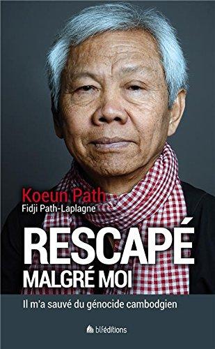 Rescapé malgré moi : Il m'a sauvé du génocide cambodgien par Koeun Path, Fidji Path-Laplagne