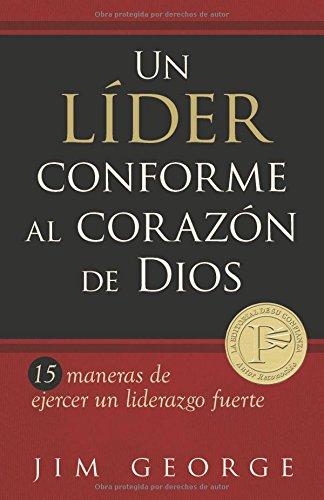 Un Líder Conforme Al Corazón de Dios: 15 Maneras de Ejercer Un Liderazgo Fuerte15 Maneras de Ejercer Un Liderazgo Fuerte15 Maneras de Ejercer Un Lider