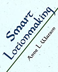Smart Lotionmaking: The Simple Guide to Making Luxurious Lotions, or How to Make Lotion from Scratch That's Better Than You Might Buy and Costs You Less by Anne L. Watson (2011-11-19)