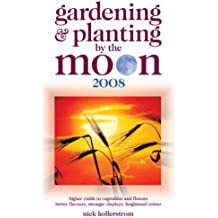 Gardening and Planting by the Moon 2008: Higher Yields in Vegetables and Flowers