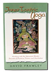 Inner Tantric Yoga: Working with the Universal Shakti: Secrets of Mantras, Deities and Meditation (English Edition)