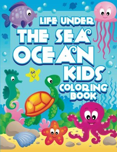 Life Under The Sea: Ocean Kids Coloring Book: Volume 28 (Super Fun Coloring Books For Kids)