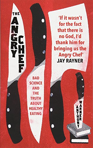 The Angry Chef: Bad Science and the Truth About Healthy Eating