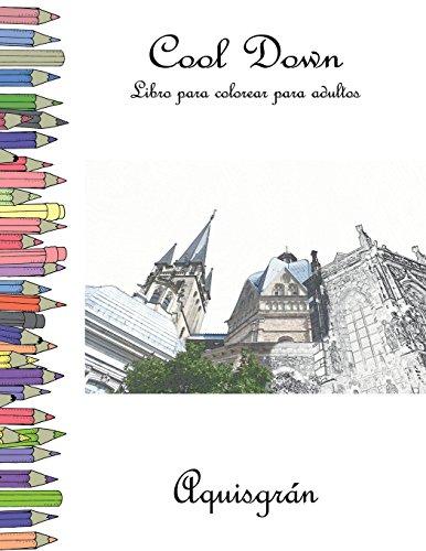 Cool Down - Libro para colorear para adultos: Aquisgrán
