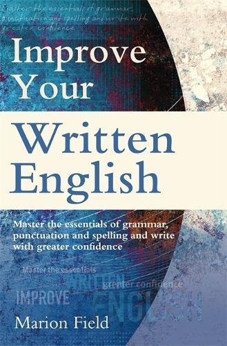 Improve Your Written English: The essentials of grammar, punctuation and spelling