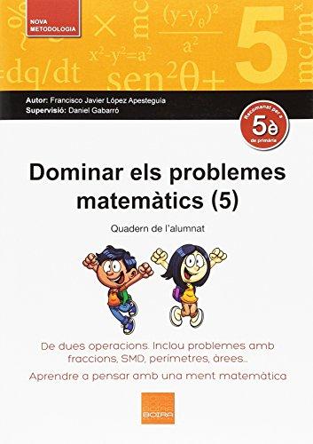 Dominar els problemes matemàtics (5): De dues operacions. Inclou problemes amb fraccions, SDM,perímetres, àrees. por Francisco Javier López Apesteguía