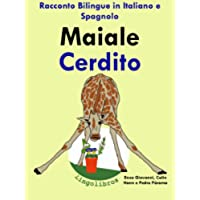Racconto Bilingue in Italiano e Spagnolo: Maiale — Cerdito (Serie Animali e Piantine in vaso Vol. 2)