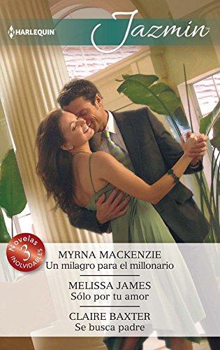 Un milagro para el millonario; Sólo por tu amor; Se busca padre (OMNIBUS JAZMIN)