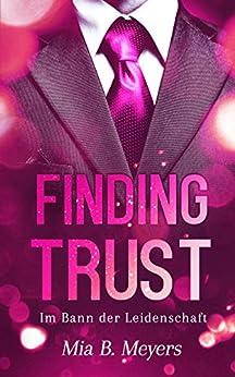 Finding trust: Im Bann der Leidenschaft von [Meyers, Mia B.]