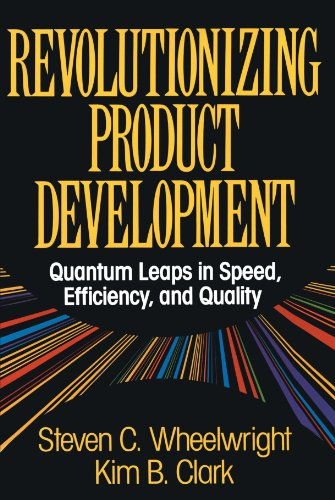 Revolutionizing Product Development: Quantum Leaps in Speed, Efficiency and Quality por Steven C. Wheelwright