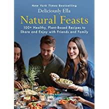 Natural Feasts: 100+ Healthy, Plant-Based Recipes to Share and Enjoy with Friends and Family (Deliciously Ella, Band 3)