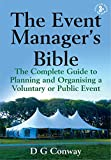 The Event Manager's Bible 3rd Edition: The Complete Guide to Planning and Organising a Voluntary or Public Event by D.G. Conway (24-Apr-2009) Paperback