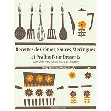 Recettes de Crèmes, Sauces, Meringues et Pralins Pour Desserts (Les recettes d'Auguste Escoffier t. 27) (French Edition)