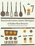 Image de Recettes de Crèmes, Sauces, Meringues et Pralins Pour Desserts (Les recettes d'Auguste Escoffier t. 27)