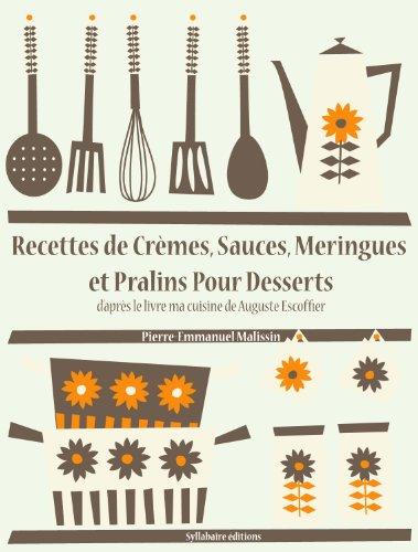 Recettes de Crmes, Sauces, Meringues et Pralins Pour Desserts (Les recettes d'Auguste Escoffier t. 27)