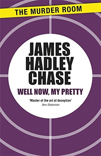 Well Now, My Pretty (Murder Room) by James Hadley Chase (2013-06-14)