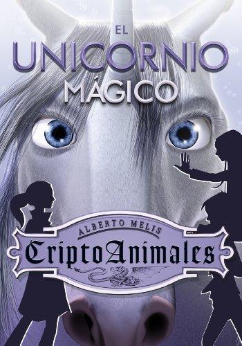 El unicornio mágico (Serie CriptoAnimales 4) por Alberto Melis