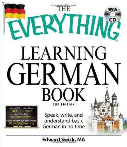 The Everything Learning German Book: Speak, write, and understand basic German in no time by Swick, Edward (2009) Paperback