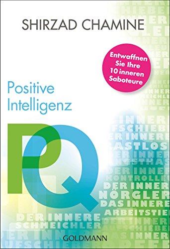 PQ - Positive Intelligenz: Entwaffnen Sie Ihre 10 inneren Saboteure -
