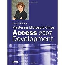 Alison Balter's Mastering Microsoft Office Access 2007 Development by Alison Balter (2007-06-10)