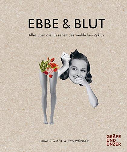 Ebbe & Blut: Alles über die Gezeiten des weiblichen Zyklus (Gräfe und Unzer Einzeltitel) (Blutungen Bei Mädchen)
