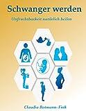 Schwanger werden: Unfruchtbarkeit natürlich heilen