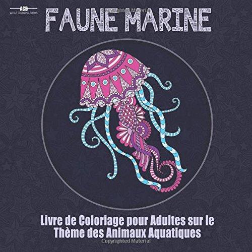 Livre de Coloriage Pour Adultes sur le Theme de la Faune Marine: Livre de Coloriage Pour Adultes sur le Theme des Animaux Aquatiques Comprenant un ... dautres Animaux ! (21,6 cm x 21,6 cm  Bleu)