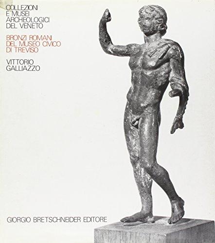 I bronzi romani del Museo civico di Treviso (Collezioni e musei archeolog. del Veneto) por Vittorio Galliazzo