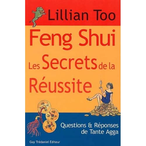 Feng Shui, les secrets de la réussite. Questions et réponses de Tante Agga
