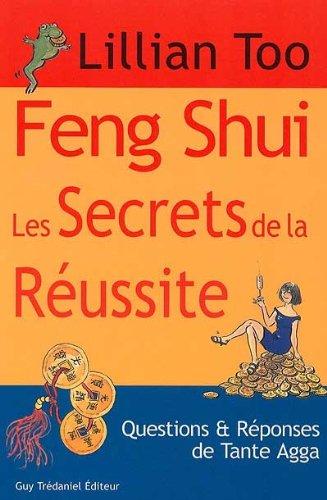 Feng Shui, les secrets de la réussite. Questions et réponses de Tante Agga par Lillian Too