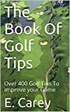 The Book Of Golf Tips: Over 400 Golf Tips To Improve your Game
