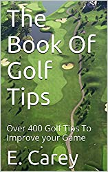 The Book Of Golf Tips: Over 400 Golf Tips To Improve your Game (English Edition)