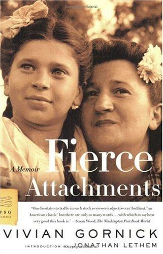Fierce Attachments: A Memoir (FSG Classics) by Vivian Gornick (2005-09-14)