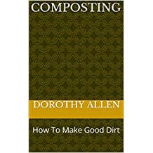 COMPOSTING: How To Make Good Dirt (English Edition)