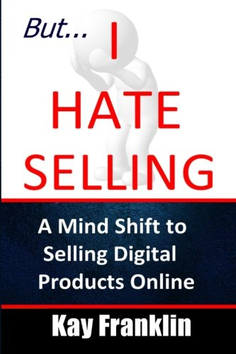 But I Hate Selling!: A Mind Shift to Selling Digital Products Online