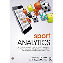 Sports Analytics: A Data-Driven Approach to Sport Business and Management