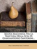 Nuova Macchina Per La Trattura Della Seta Di Giannantonio Santorini...