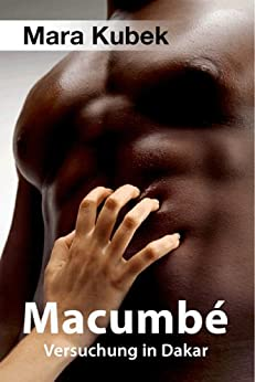 Macumbé Versuchung in Dakar Bd. 1 von [Kubek, Mara]