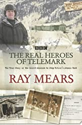 The Real Heroes of Telemark: The True Story of the Secret Mission to Stop Hitler's Atomic Bomb by Mears, Ray (2004)