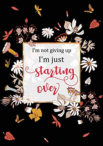 I'm not giving up, I'm just starting over: Large Decorative Lined Notebook Journal A4 with Date | Cute Flower Frame Design Black