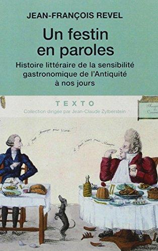 Un festin en paroles : Histoire littraire de la sensibilit gastronomique de l'Antiquit  nos jours