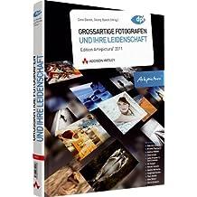 Großartige Fotografen und ihre Leidenschaft - Edition Artepictura 2011 (DPI Fotografie)