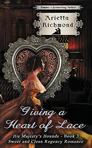 Giving a Heart of Lace: Sweet and Clean Regency Romance: Volume 3 (His Majesty's Hounds)