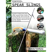 Survival Spear Slings: A guide to making and using rubber-powered slings for hunting, fishing and survival with easily obtained or found materials. by Nicholas Tomihama (2011-11-03)