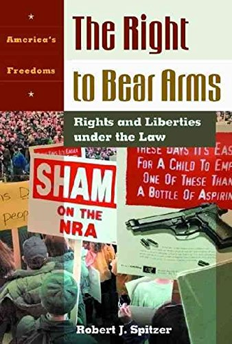 [The Right to Bear Arms: Rights and Liberties under the Law] (By: Robert J. Spitzer) [published: November, 2001]