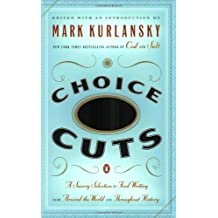 Choice Cuts: A Savory Selection of Food Writing from Around the World and Throughout History by Mark Kurlansky (2004-10-26)