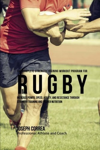 The Complete Strength Training Workout Program for Rugby: Increase power, speed, agility, and resistance through strength training and proper nutrition by Joseph Correa (Professional Athlete and Coach) (2015-11-12) par Joseph Correa (Professional Athlete and Coach)