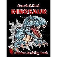 Search & Find DINOSAUR Hidden Activity Book: Dinosaur Hunt Seek And Find Hidden Coloring Activity Book